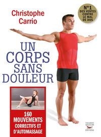 UN CORPS SANS DOULEUR - NOUVELLE EDITION - 160 MOUVEMENTS CORRECTIFS ET D'AUTOMASSAGE