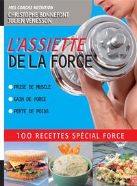 L'ASSIETTE DE LA FORCE 100 RECETTES SPECIAL FORCE. PRISE DE MUSCLE, GAIN DE FORCE, PERTE DE POIDS