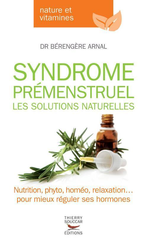 SYNDROME PREMENSTRUEL - LES SOLUTIONS NATURELLES