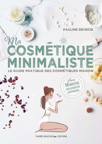 MA COSMETIQUE MINIMALISTE - LE GUIDE PRATIQUE DES COSMETIQUES MAISON