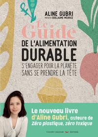LE GUIDE DE L'ALIMENTATION DURABLE - S'ENGAGER POUR LA PLANETE SANS SE PRENDRE LA TETE