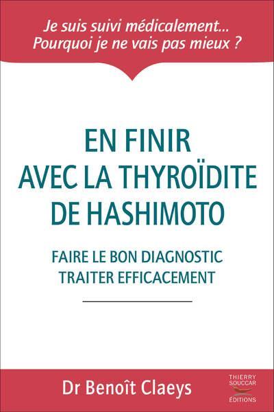 EN FINIR AVEC LA THYROIDITE DE HASHIMOTO - FAIRE LE BON DIAGNOSTIC ET TRAITER EFFICACEMENT