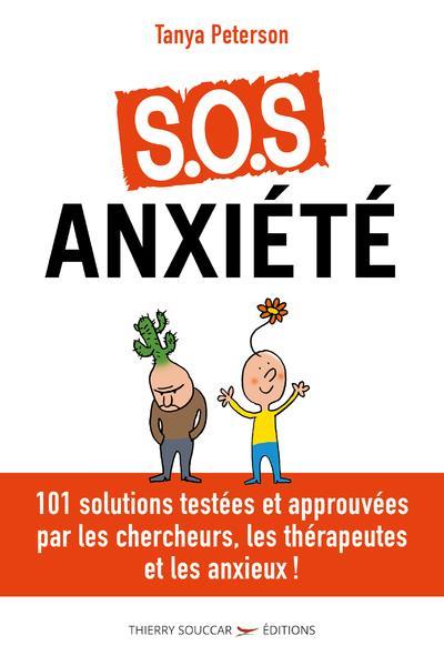 S.O.S. ANXIETE - 101 SOLUTIONS APPROUVEES PAR LES CHERCHEURS, LES THERAPEUTES ET LES ANXIEUX