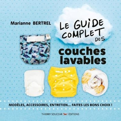 LE GUIDE COMPLET DES COUCHES LAVABLES - MODELE, ACCESSOIRES, ENTRETIEN... FAITES LES BONS CHOIX !