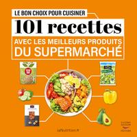 LE BON CHOIX POUR CUISINER - 101 RECETTES AVEC LES MEILLEURS PRODUITS DU SUPERMARCHE