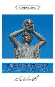 CONNAIS-TOI TOI-MEME ET TU CONNAITRAS L'UNIVERS ET LES DIEUX