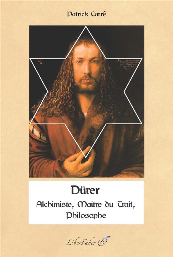 DURER. ALCHIMISTE, PHILOSOPHIE, MAITRE DU TRAIT
