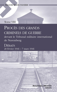 Procès des grands criminels de guerre devant le Tribunal militaire international de Nuremberg, Tome