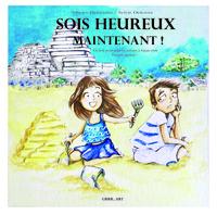 SOIS HEUREUX MAINTENANT : UN LIVRE POUR AIDER LES ENFANTS A MIEUX VIVRE L'INSTANT PRESENT !