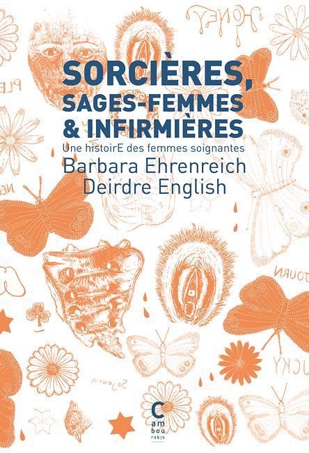 SORCIERES, SAGES-FEMMES ET INFIRMIERES - UNE HISTOIRE DES FEMMES SOIGNANTES
