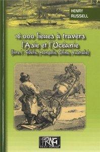 16000 LIEUES A TRAVERS L'ASIE ET L'OCEANIE - LIVRE 1 (SIBERIE, MONGOLIE, CHINE, AUTRALIE)