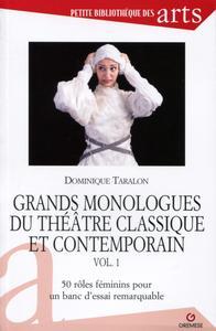 GRANDS MONOLOGUES DU THEATRE CLASSIQUE ET CONTEMPORAIN - VOL. 1 - 50 ROLES FEMININS POUR UN BANC D'E