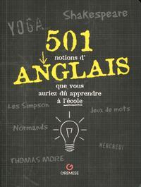 501 NOTIONS D ANGLAIS QUE VOUS AURIEZ DU APPRENDRE A L ECOLE