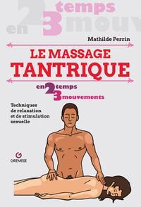 LE MASSAGE TANTRIQUE - TECHNIQUES DE RELAXATION ET DE STIMULATION SEXUELLE
