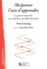 (RE)PENSER L'ACTE D'APPRENDRE - LA GESTION MENTALE : UNE REPONSE AUX DEFIS EDUCATIFS