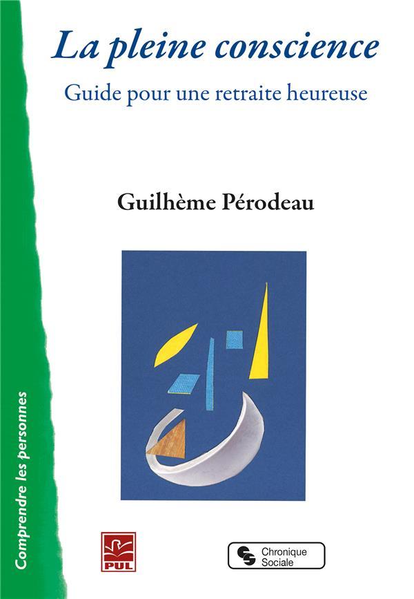 LA PLEINE CONSCIENCE - GUIDE POUR UNE RETRAITE HEUREUSE