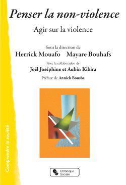 PENSER LA NON-VIOLENCE - AGIR SUR LA VIOLENCE