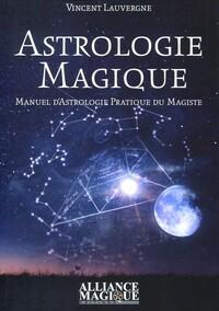 ASTROLOGIE MAGIQUE - MANUEL D'ASTROLOGIE PRATIQUE DU MAGISTE.