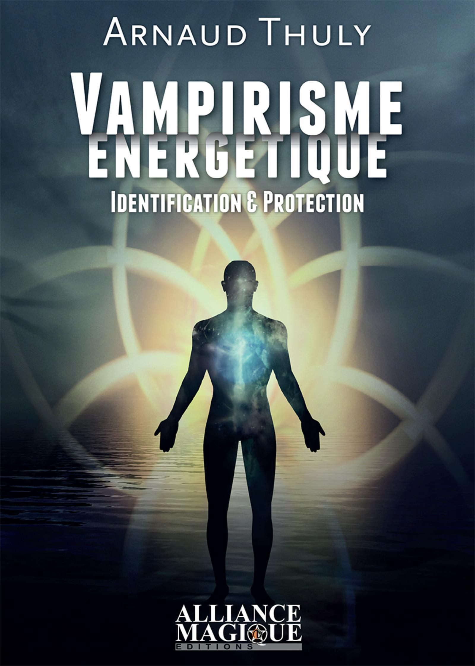VAMPIRISME ENERGETIQUE  IDENTIFICATION ET PROTECTION - IDENTIFICATION & PROTECTION.