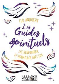 LES GUIDES SPIRITUELS : LES RENCONTRER ET TRAVAILLER AVEC EUX