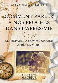 COMMENT PARLER A NOS PROCHES DANS L'APRES-VIE - SE PREPARER A COMMUNIQUER APRES LA MORT