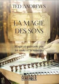 LA MAGIE DES SONS - MAGIE ET GUERISON PAR LES MOTS ET LA MUSIQUE