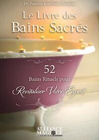 LE LIVRE DES BAINS SACRES - 52 BAINS RITUELS POUR REVITALISER VOTRE ESPRIT