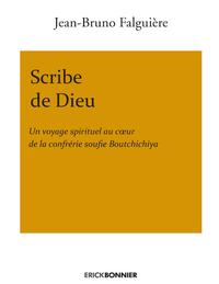 SCRIBE DE DIEU - UN VOYAGE SPIRITUEL AU COEUR DE LA CONFRERIE SOUFIE BOUTCHICHIYA