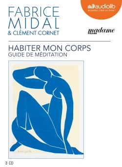 HABITER MON CORPS - GUIDE DE MEDITATION - LIVRE AUDIO 3 CD AUDIO
