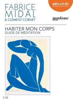 HABITER MON CORPS - GUIDE DE MEDITATION - LIVRE AUDIO 3 CD AUDIO