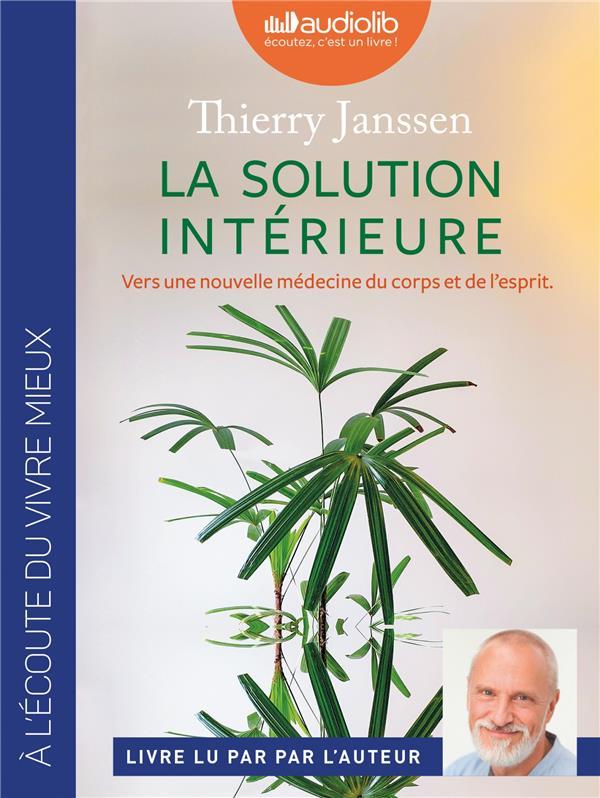 LA SOLUTION INTERIEURE - VERS UNE NOUVELLE MEDECINE DU CORPS ET DE L'ESPRIT - LIVRE AUDIO 1 CD MP3
