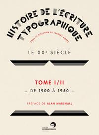 HISTOIRE DE L'ECRITURE TYPOGRAPHIQUE, LE XXE SIECLE. VOLUME 1, DE 1900 A 1950