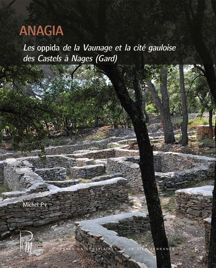 ANAGIA - LES OPPIDA DE LA VAUNAGE ET LA CITE GAULOISE DES CASTELS A NAGES (GARD)