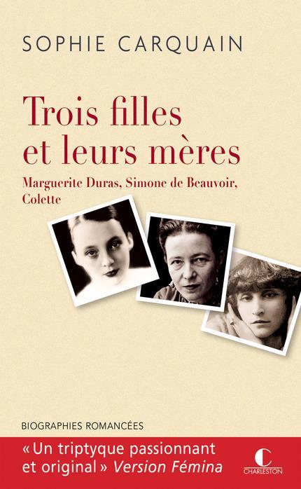 TROIS FILLES ET LEURS MERES : MARGUERITE DURAS, SIMONE DE BEAUVOIR, COLETTE