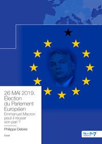 26 MAI 2019. ELECTION DU PARLEMENT EUROPEEN. EMMANUEL MACRON TIENDRA T-IL SON PARI ?