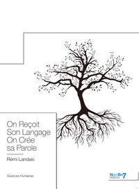 ON RECOIT SA PAROLE ON CREE SON LANGAGE