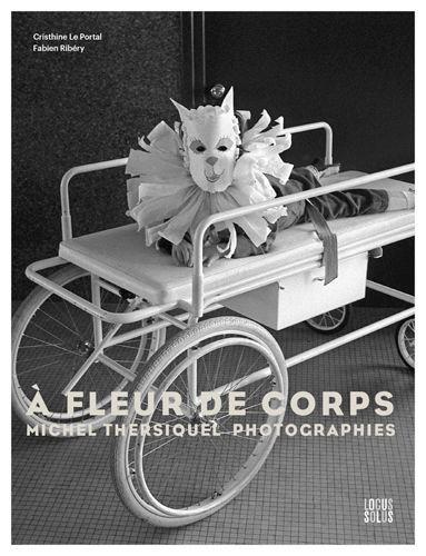 A FLEUR DE CORPS - PHOTOGRAPHIES DE MICHEL THERSIQ