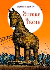 LA GUERRE DE TROIE - MYTHES & LEGENDES