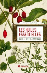 LES HUILES ESSENTIELLES - GUIDE ET CONSEIL PRATIQUE