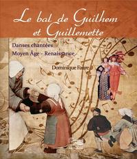 LE BAL DE GUILHEM ET GUILLEMETTE : DANSES CHANTEES, MOYEN AGE, RENAISSANCE