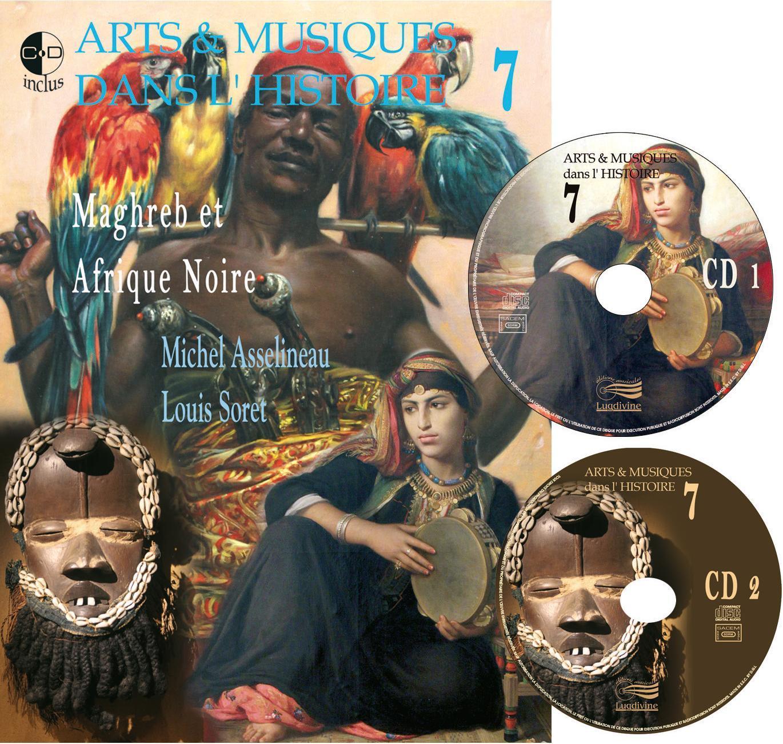 ARTS & MUSIQUES DANS L'HISTOIRE, MAGHREB, AFRIQUE NOIRE, VOL. 7