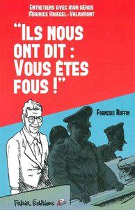 """""""ILS NOUS ONT DIT : VOUS ETES FOUS !"""" - ENTRETIENS AVEC MON HEROS MAURICE KRIEGEL-VALRIMONT"""