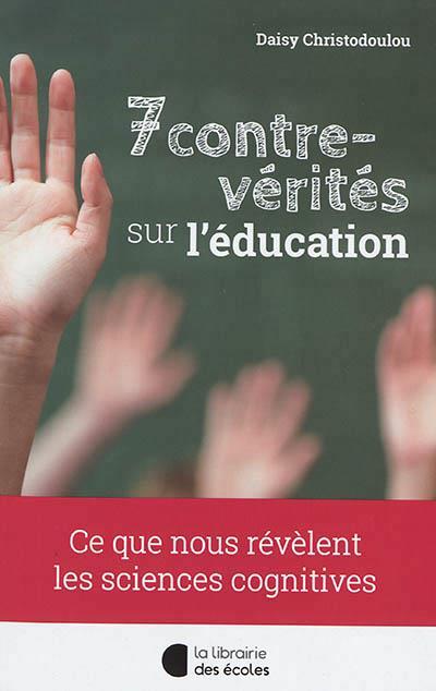 7 CONTRE-VERITES SUR L'EDUCATION