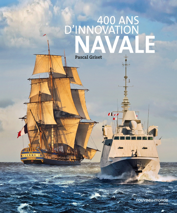400 ANS D'INNOVATION NAVALE - LA CONSTRUCTION NAVALE EN FRANCE DE RICHELIEU A NOS JOURS