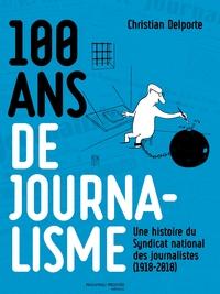 100 ANS DE JOURNALISME - UNE HISTOIRE DU SYNDICAT NATIONAL DES JOURNALISTES