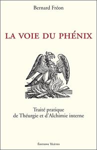 LA VOIE DU PHENIX - TRAITE PRATIQUE DE THEURGIE ET D'ALCHIMIE INTERNE