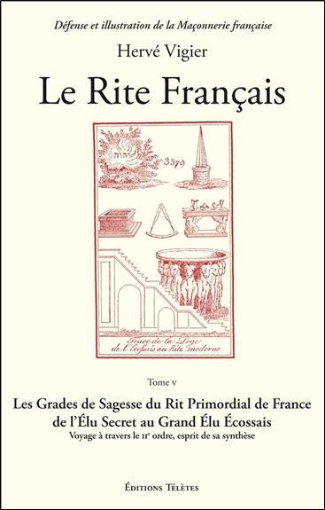 LE RITE FRANCAIS TOME 5 - LES GRADES DE SAGESSE DU RITE PRIMORDIAL DE FRANCE