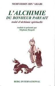L ALCHIMIE DU BONHEUR PARFAIT - TRAITE D ALCHIMIE SPIRITUELLE