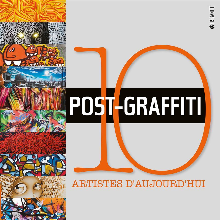 POST-GRAFFITI - 10 ARTISTES D'AUJOURD'HUI