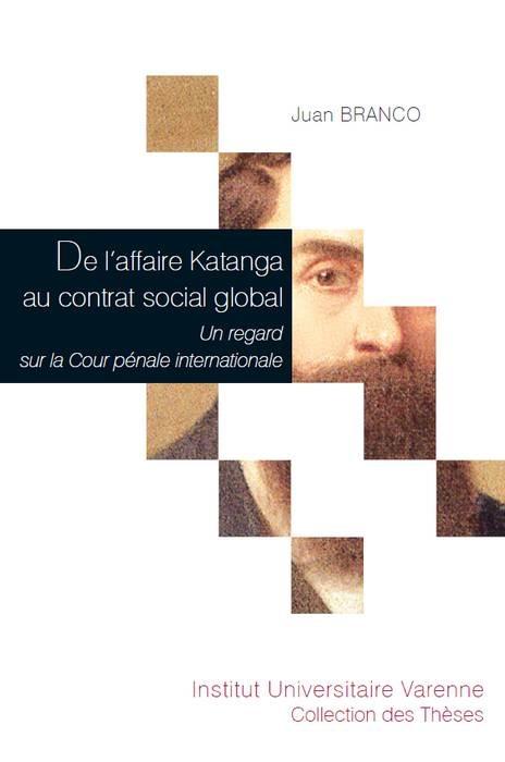 DE L'AFFAIRE KATANGA AU CONTRAT SOCIAL GLOBAL UN REGARD SUR LA COUR PENALE INTERNATIONALE